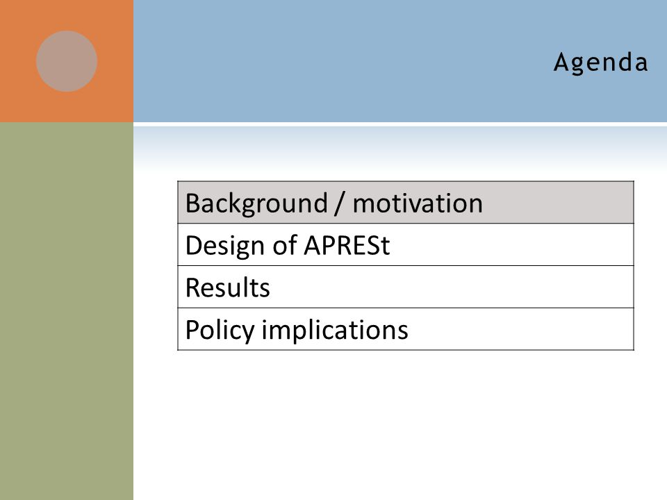 Agenda Background / motivation Design of APRESt Results Policy implications