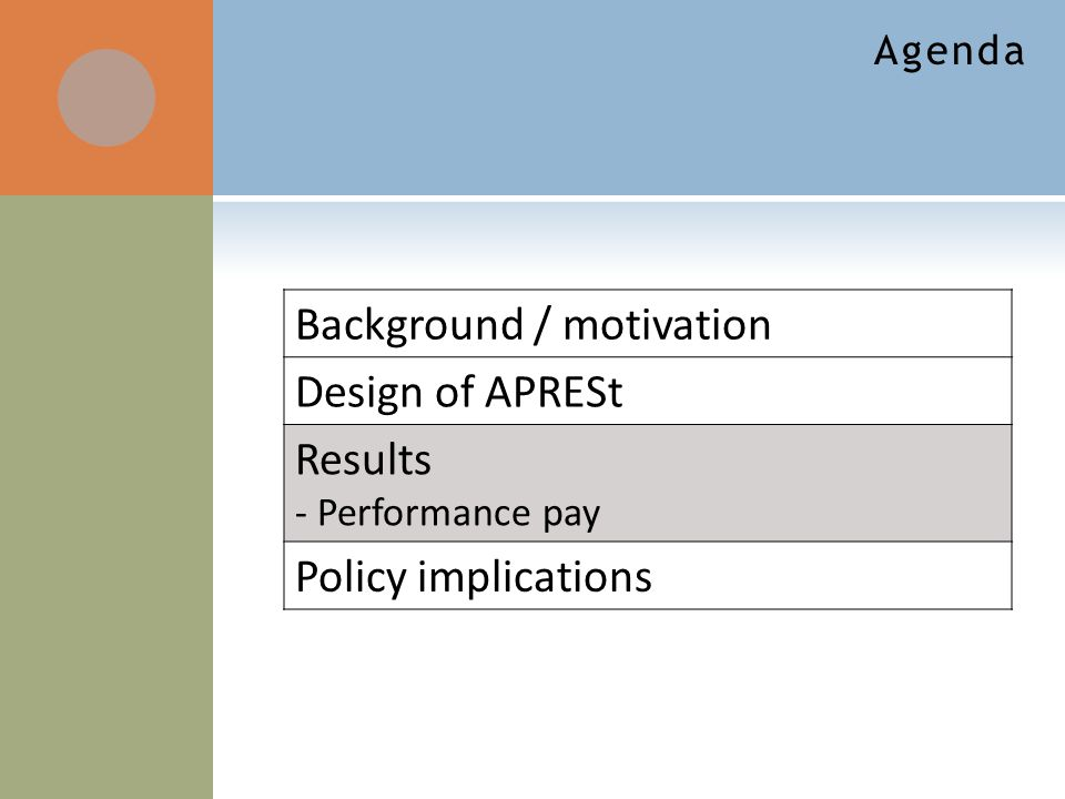 Agenda Background / motivation Design of APRESt Results - Performance pay Policy implications