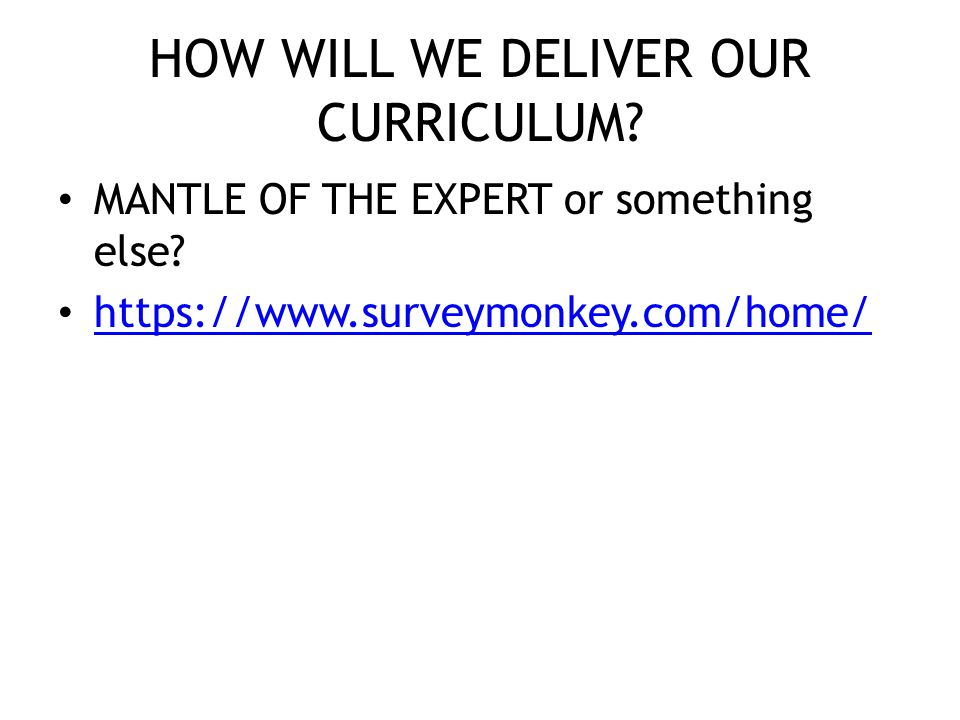 HOW WILL WE DELIVER OUR CURRICULUM. MANTLE OF THE EXPERT or something else.