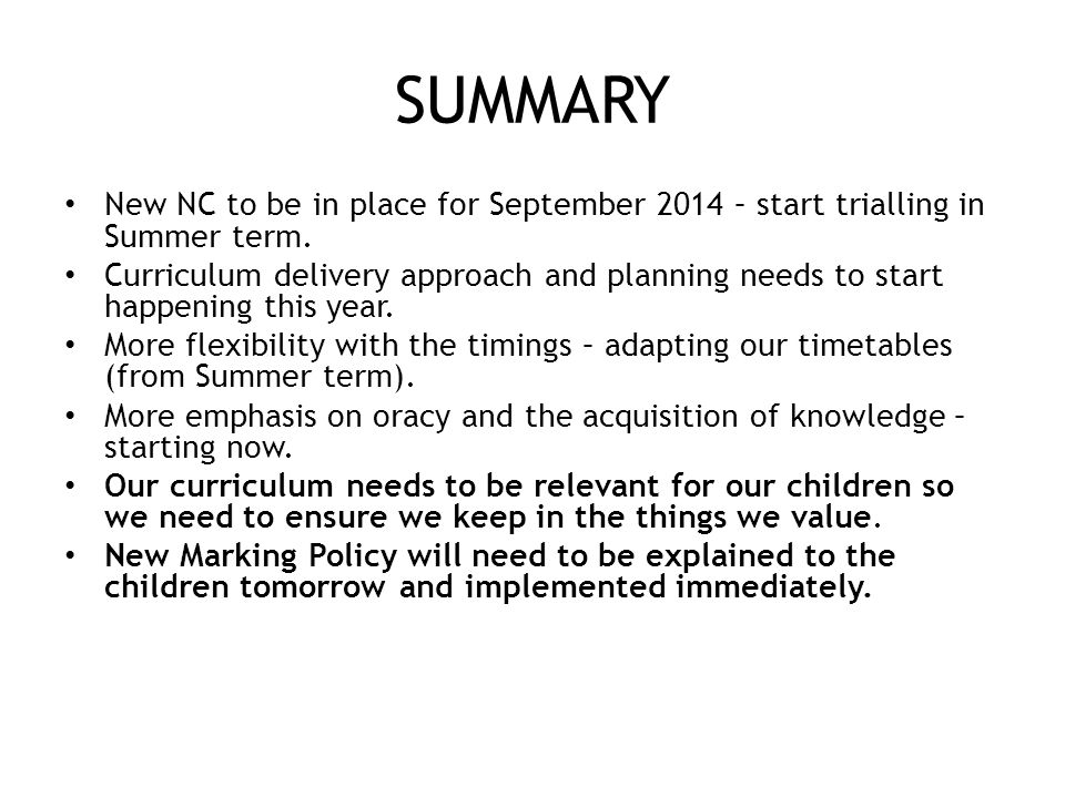 SUMMARY New NC to be in place for September 2014 – start trialling in Summer term.
