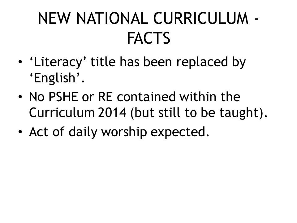 NEW NATIONAL CURRICULUM - FACTS 'Literacy' title has been replaced by 'English'.