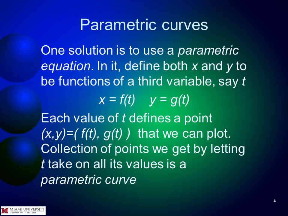 Parametric curves 3 Usually describe curve in plane with equation in x and y, e.g., x 2 + y 2 = r 2 is circle at origin In other words, can write y as a function of x or vice-versa.