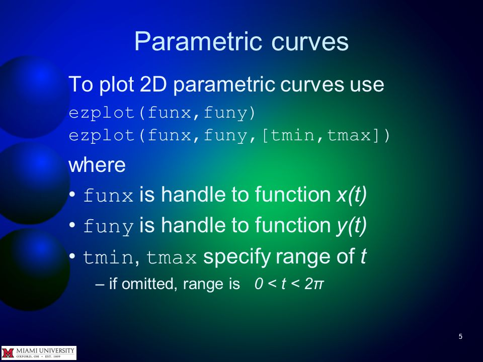 Parametric curves 4 One solution is to use a parametric equation.