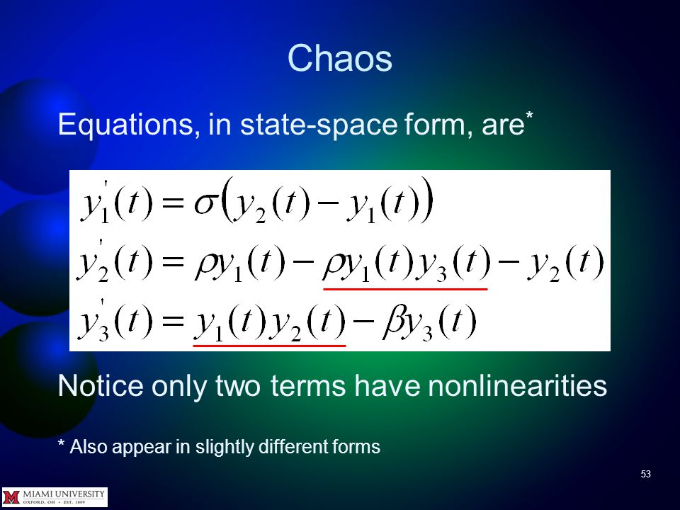 Chaos 52 Set of equations Nonlinear Three-dimensional Deterministic, i.e., no randomness involved Important implications for climate and weather prediction – Atmospheres may exhibit quasi-periodic behavior and may have abrupt and seemingly random change, even if fully deterministic – Weather can t be predicted too far into future!