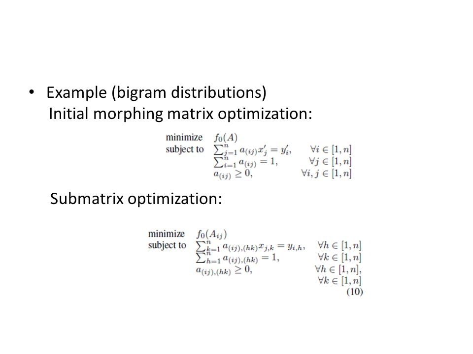 Example (bigram distributions) Initial morphing matrix optimization: Submatrix optimization: