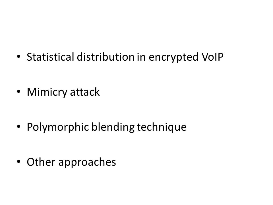 Statistical distribution in encrypted VoIP Mimicry attack Polymorphic blending technique Other approaches