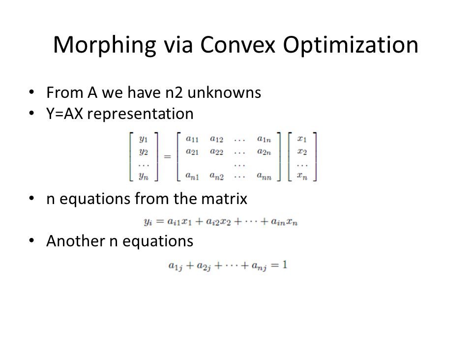 Morphing via Convex Optimization From A we have n2 unknowns Y=AX representation n equations from the matrix Another n equations