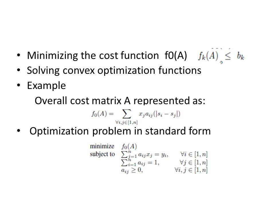 Minimizing the cost function f0(A) Solving convex optimization functions Example Overall cost matrix A represented as: Optimization problem in standard form