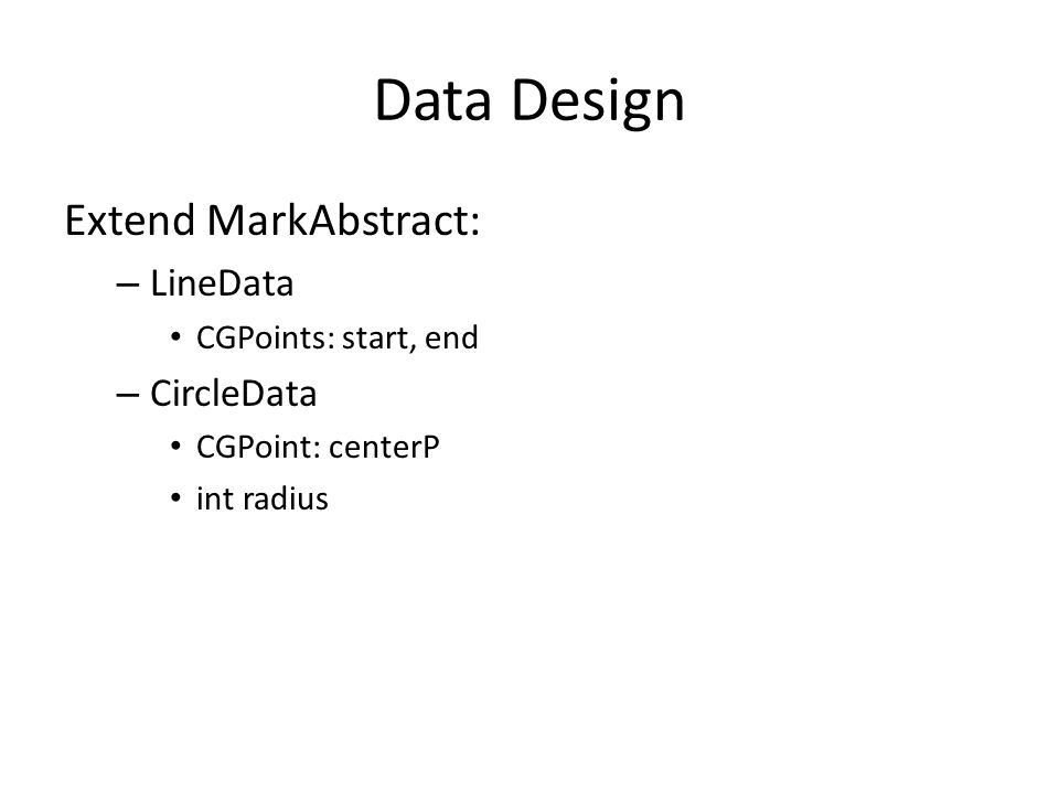 Data Design Extend MarkAbstract: – LineData CGPoints: start, end – CircleData CGPoint: centerP int radius