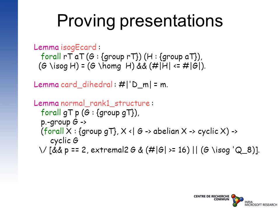 Proving presentations Lemma isogEcard : forall rT aT (G : {group rT}) (H : {group aT}), (G \isog H) = (G \homg H) && (#|H| <= #|G|).