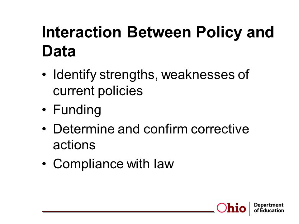 Interaction Between Policy and Data Identify strengths, weaknesses of current policies Funding Determine and confirm corrective actions Compliance with law
