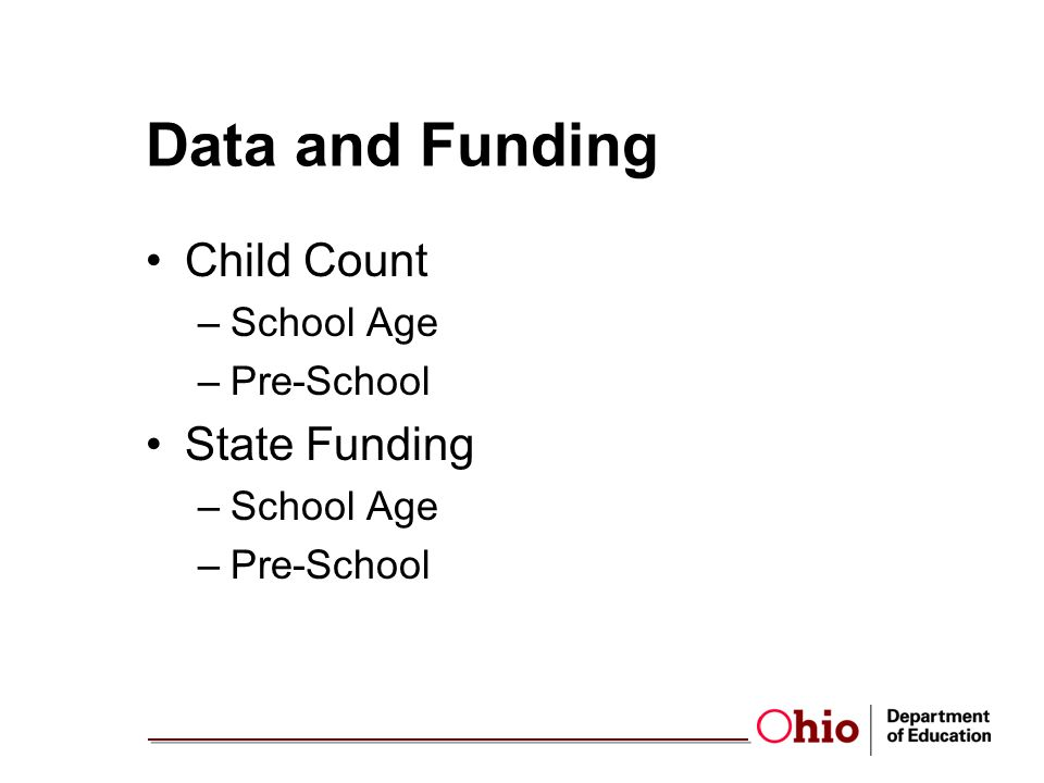 Data and Funding Child Count –School Age –Pre-School State Funding –School Age –Pre-School