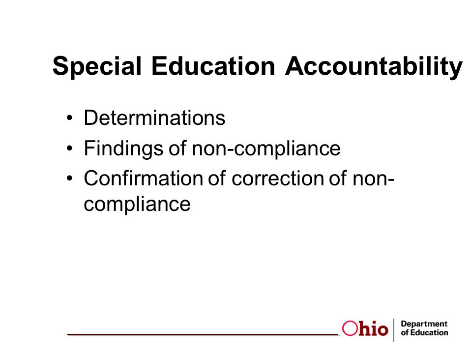 Special Education Accountability Determinations Findings of non-compliance Confirmation of correction of non- compliance