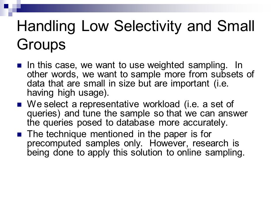 Handling Low Selectivity and Small Groups In this case, we want to use weighted sampling.