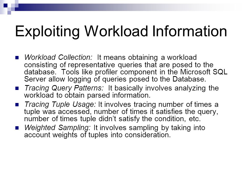 Exploiting Workload Information Workload Collection: It means obtaining a workload consisting of representative queries that are posed to the database.