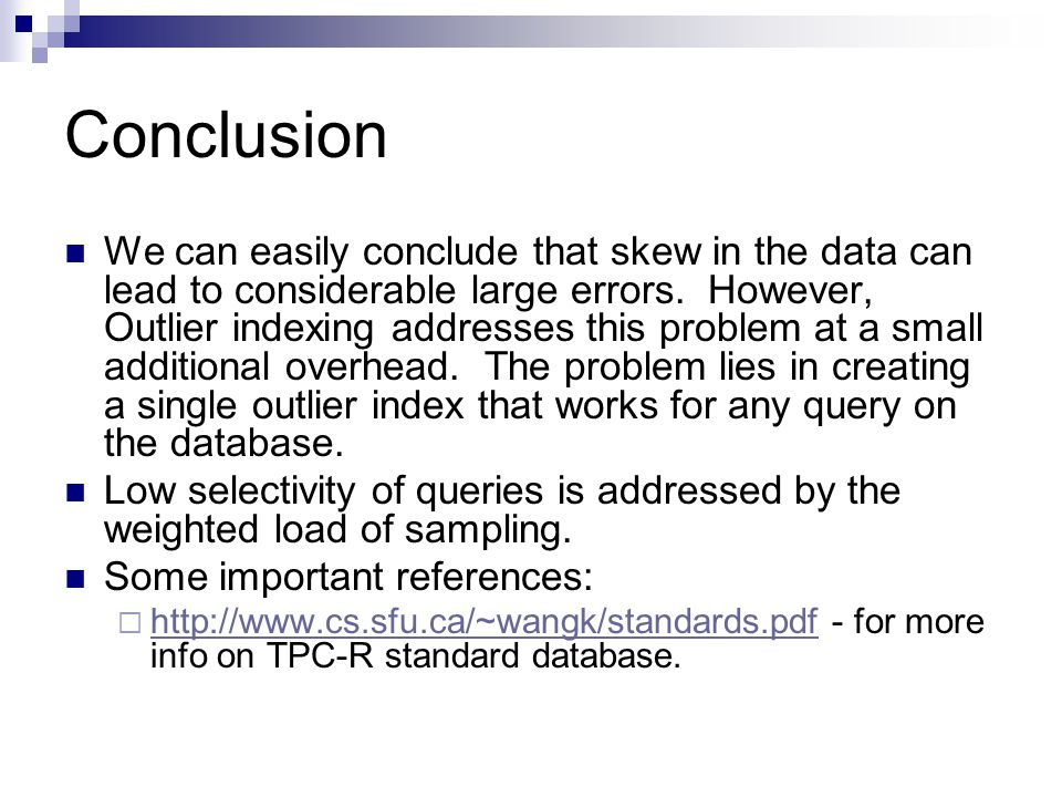 Conclusion We can easily conclude that skew in the data can lead to considerable large errors.
