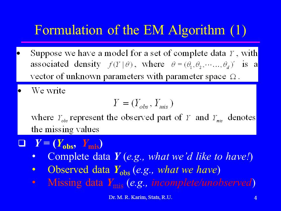 4 Formulation of the EM Algorithm (1) Dr. M. R. Karim, Stats, R.U.