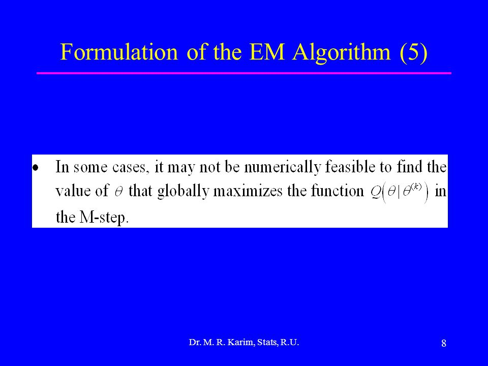 8 Formulation of the EM Algorithm (5) Dr. M. R. Karim, Stats, R.U.