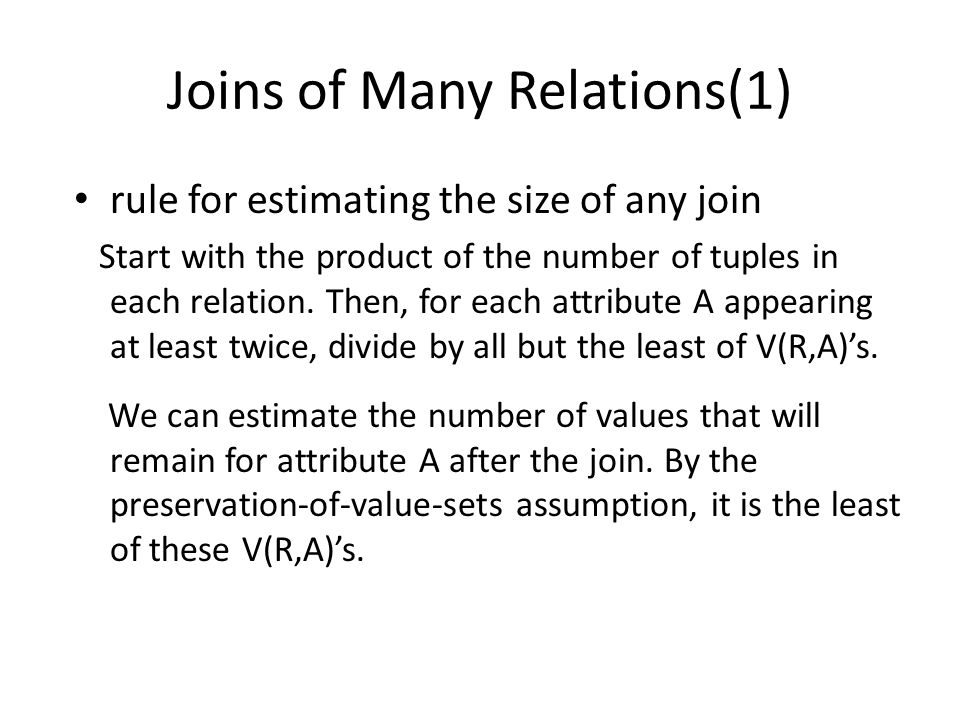 Joins of Many Relations(1) rule for estimating the size of any join Start with the product of the number of tuples in each relation.