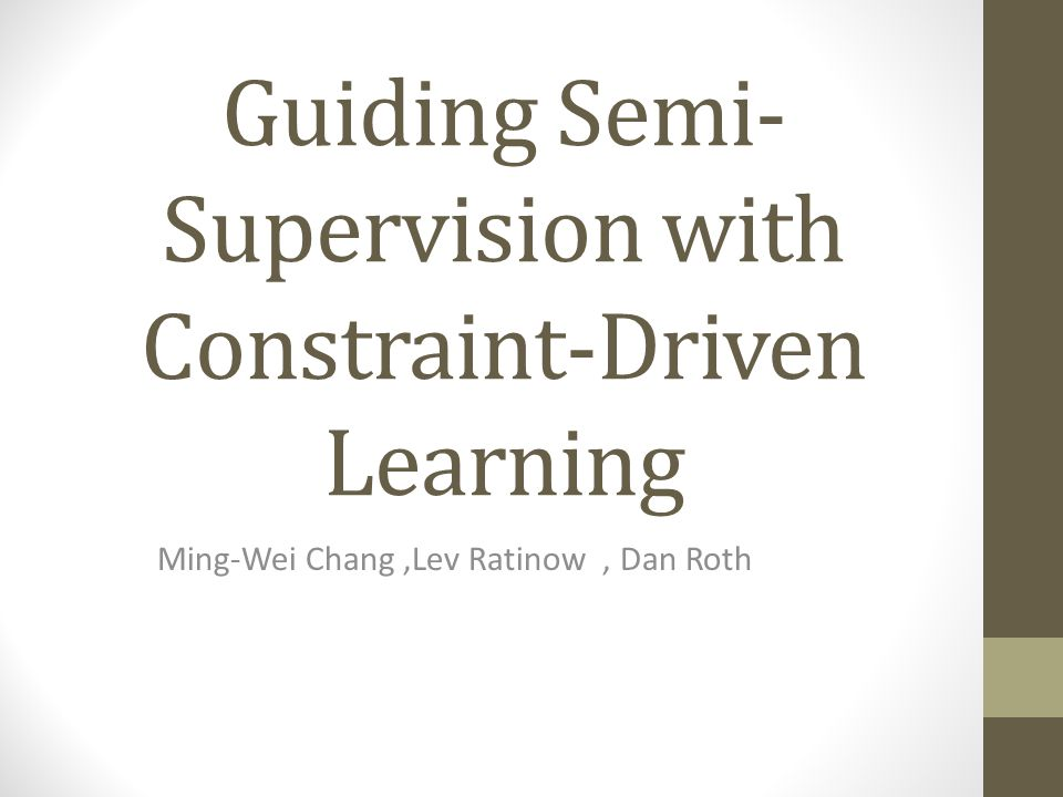 Guiding Semi- Supervision with Constraint-Driven Learning Ming-Wei Chang,Lev Ratinow, Dan Roth