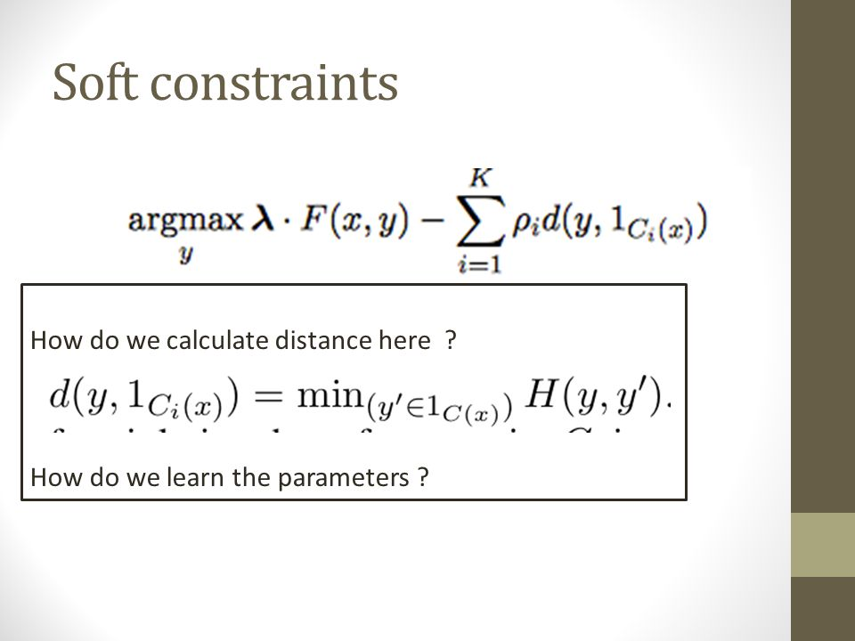 Soft constraints How do we calculate distance here How do we learn the parameters