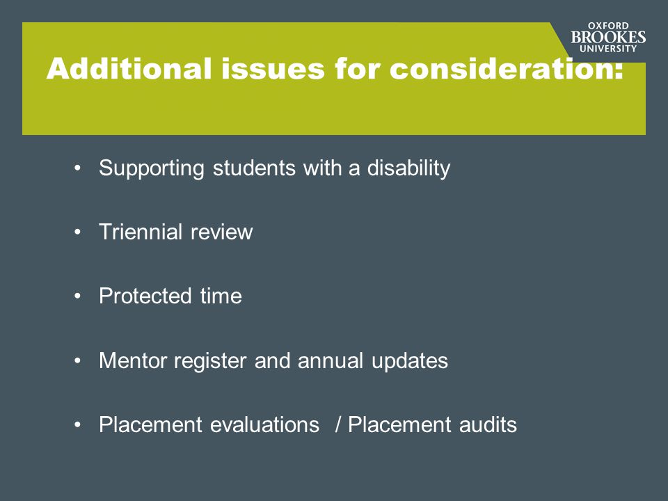 Additional issues for consideration: Supporting students with a disability Triennial review Protected time Mentor register and annual updates Placement evaluations / Placement audits