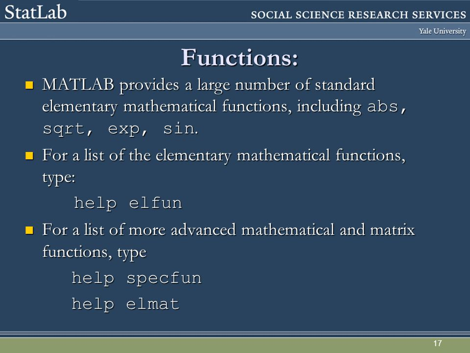 17 Functions: MATLAB provides a large number of standard elementary mathematical functions, including abs, sqrt, exp, sin.