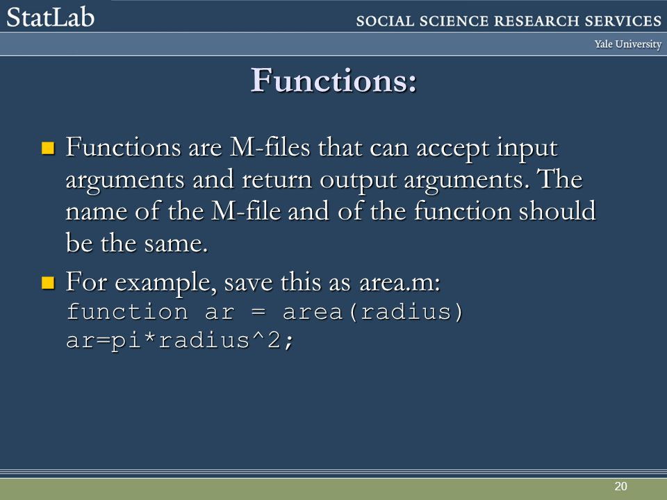 20 Functions: Functions are M-files that can accept input arguments and return output arguments.