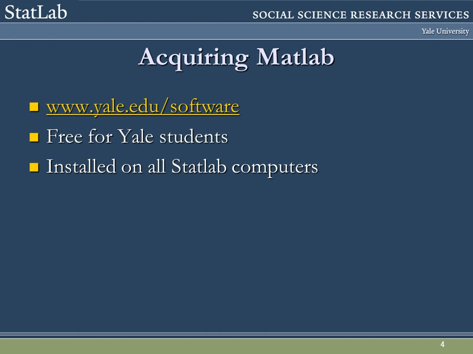 4 Acquiring Matlab Free for Yale students Free for Yale students Installed on all Statlab computers Installed on all Statlab computers