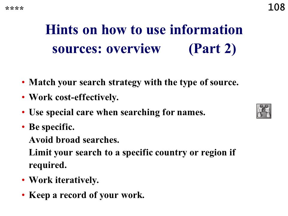 108 Hints on how to use information sources: overview (Part 2) Match your search strategy with the type of source.