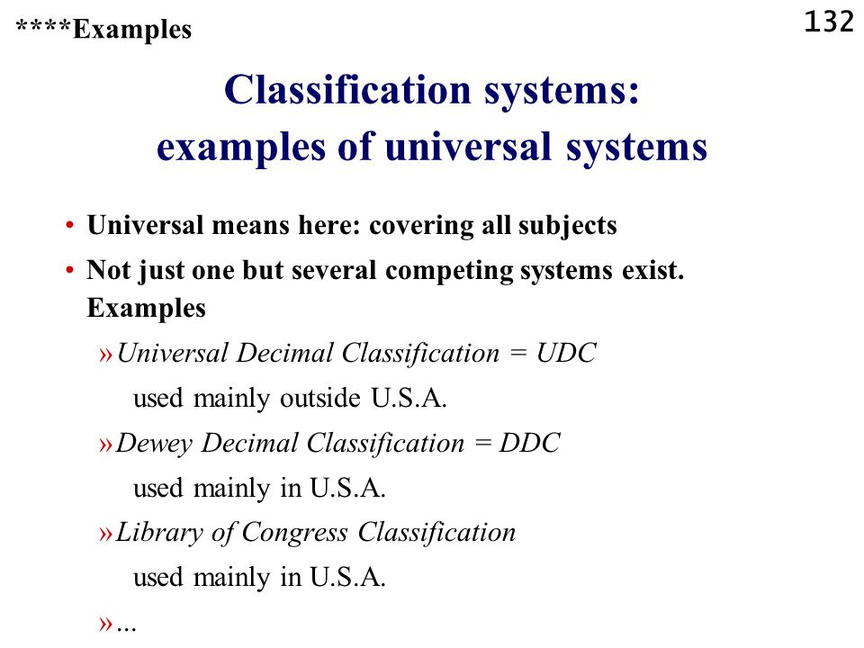 132 Universal means here: covering all subjects Not just one but several competing systems exist.