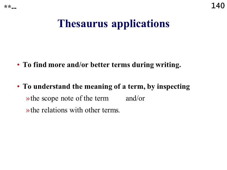 140 Thesaurus applications To find more and/or better terms during writing.