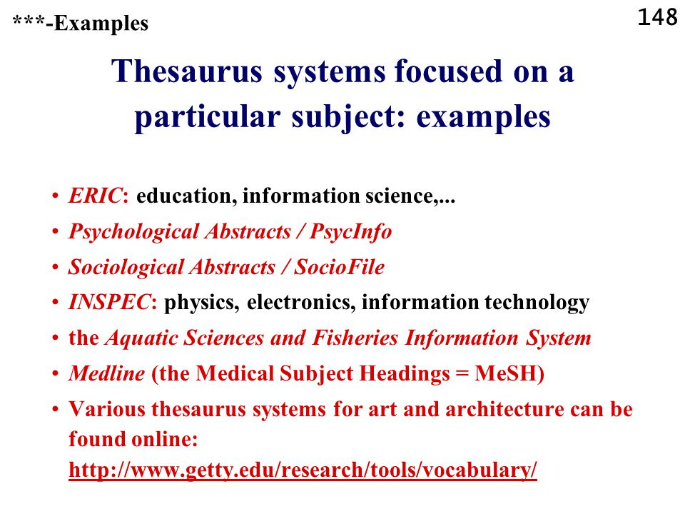 148 Thesaurus systems focused on a particular subject: examples ERIC: education, information science,...