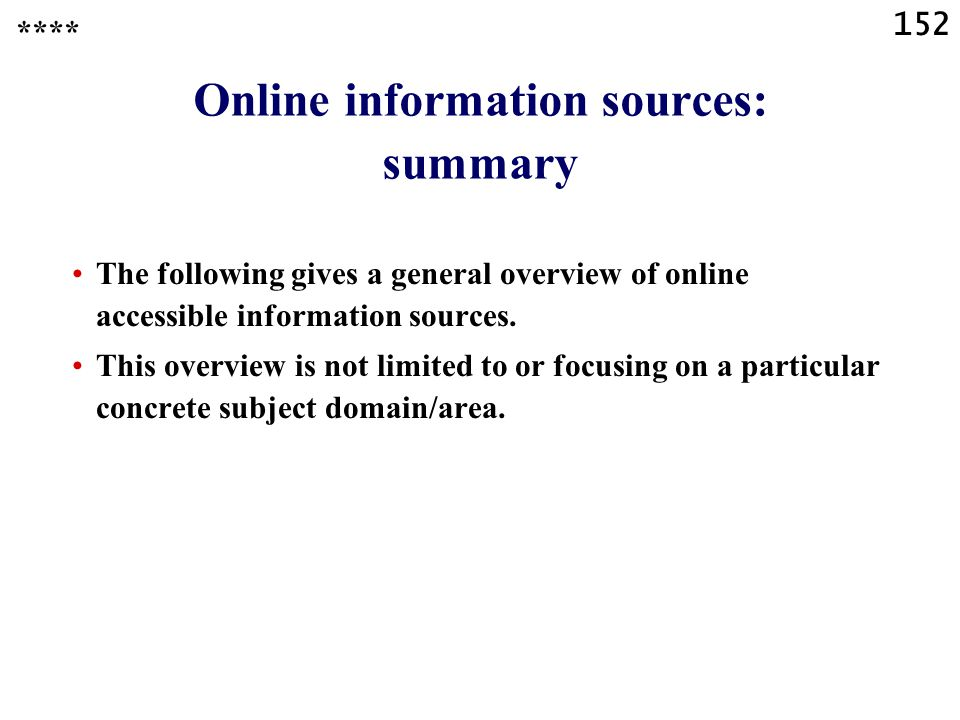 152 Online information sources: summary The following gives a general overview of online accessible information sources.