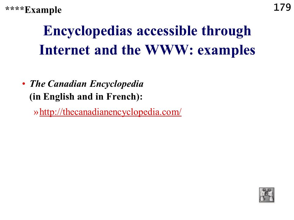 179 Encyclopedias accessible through Internet and the WWW: examples The Canadian Encyclopedia (in English and in French): »http://thecanadianencyclopedia.com/http://thecanadianencyclopedia.com/ ****Example