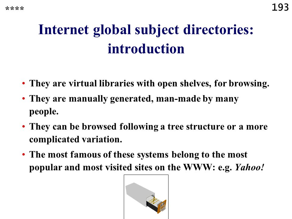 193 Internet global subject directories: introduction They are virtual libraries with open shelves, for browsing.