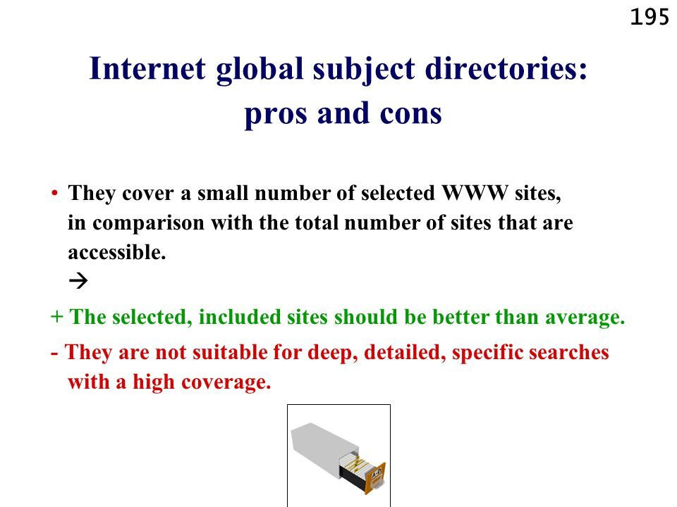 195 Internet global subject directories: pros and cons They cover a small number of selected WWW sites, in comparison with the total number of sites that are accessible.