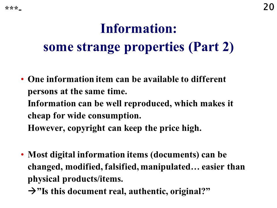 20 Information: some strange properties (Part 2) One information item can be available to different persons at the same time.