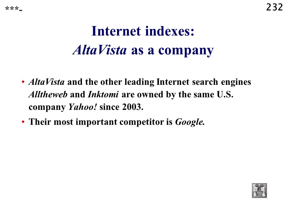 232 Internet indexes: AltaVista as a company AltaVista and the other leading Internet search engines Alltheweb and Inktomi are owned by the same U.S.