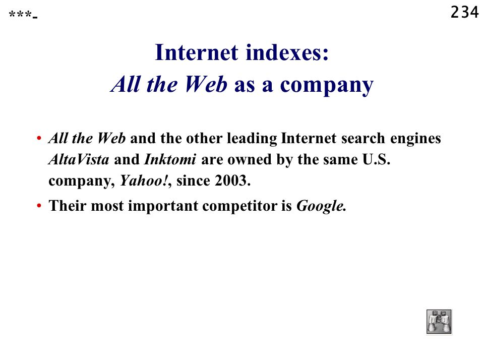 234 Internet indexes: All the Web as a company All the Web and the other leading Internet search engines AltaVista and Inktomi are owned by the same U.S.