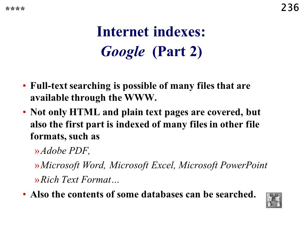 236 Internet indexes: Google (Part 2) Full-text searching is possible of many files that are available through the WWW.