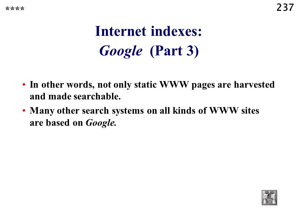 237 Internet indexes: Google (Part 3) In other words, not only static WWW pages are harvested and made searchable.