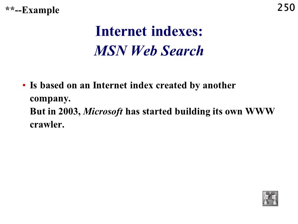 250 Internet indexes: MSN Web Search Is based on an Internet index created by another company.