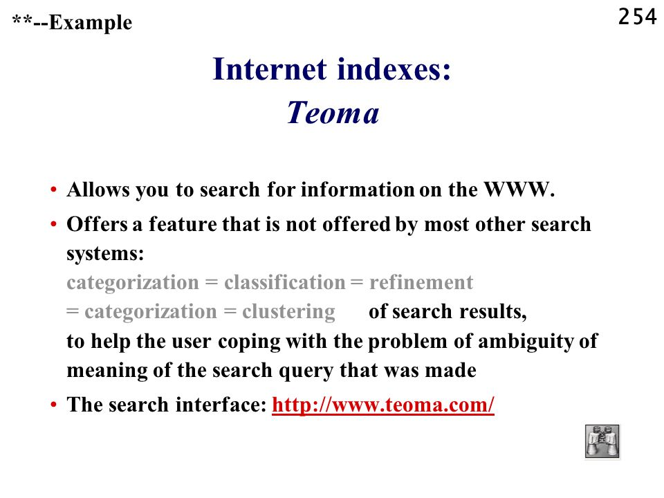 254 Internet indexes: Teoma Allows you to search for information on the WWW.