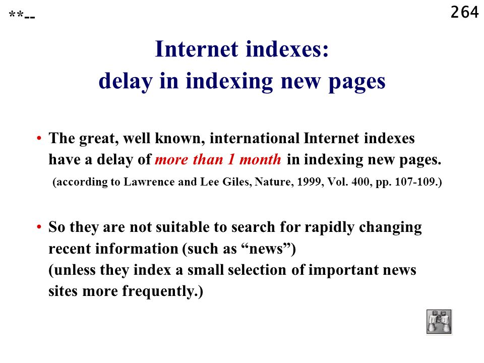 264 **-- Internet indexes: delay in indexing new pages The great, well known, international Internet indexes have a delay of more than 1 month in indexing new pages.