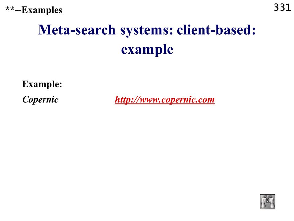 331 **--Examples Meta-search systems: client-based: example Example: Copernic http://www.copernic.comhttp://www.copernic.com