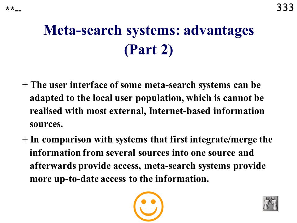 333 **-- Meta-search systems: advantages (Part 2) + The user interface of some meta-search systems can be adapted to the local user population, which is cannot be realised with most external, Internet-based information sources.
