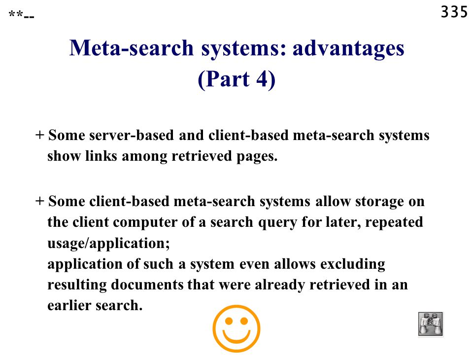 335 **-- Meta-search systems: advantages (Part 4) + Some server-based and client-based meta-search systems show links among retrieved pages.