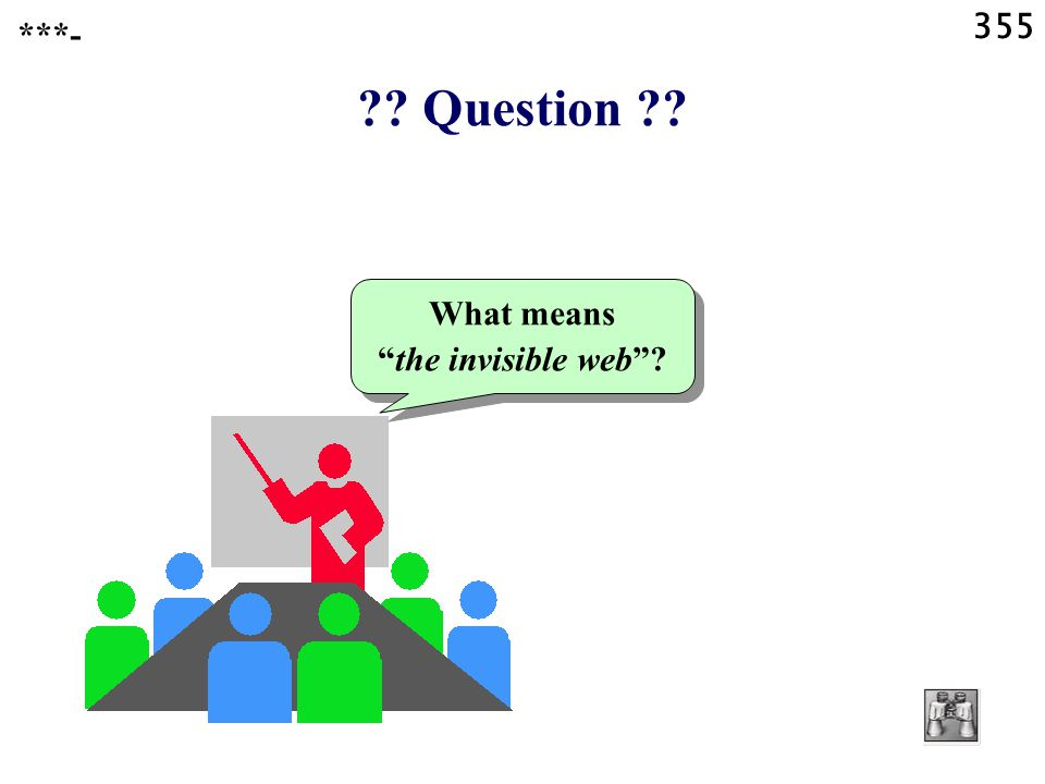 355 Question What means the invisible web ***-
