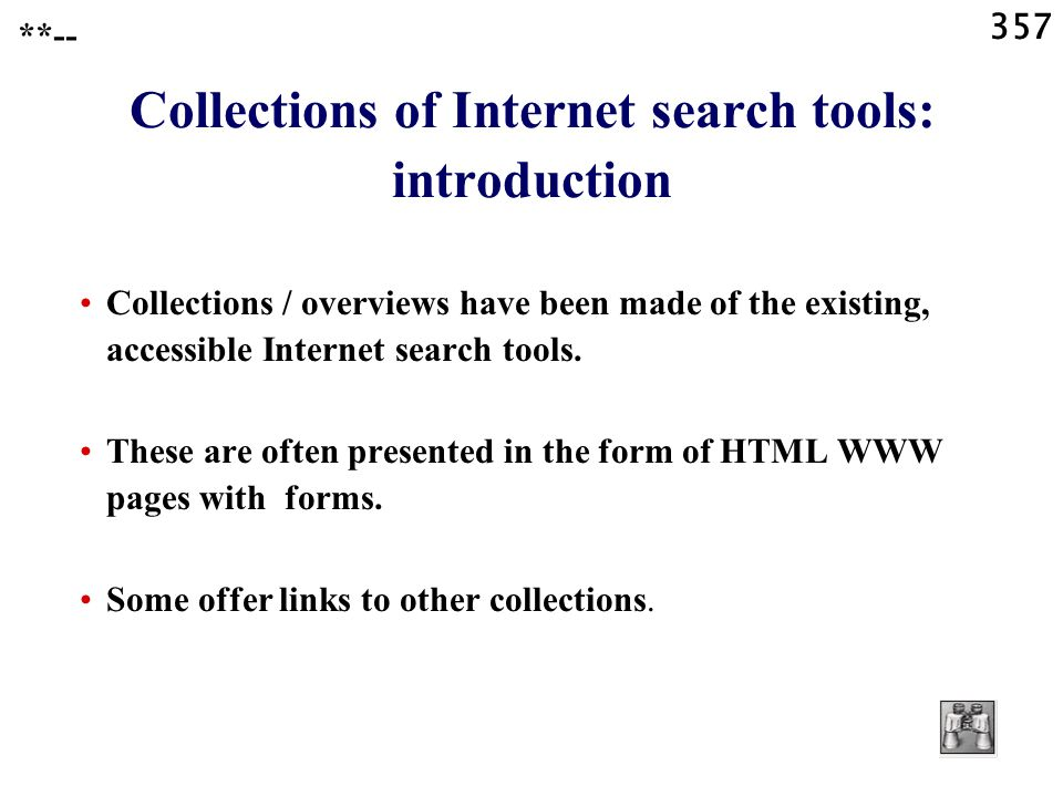 357 Collections of Internet search tools: introduction Collections / overviews have been made of the existing, accessible Internet search tools.